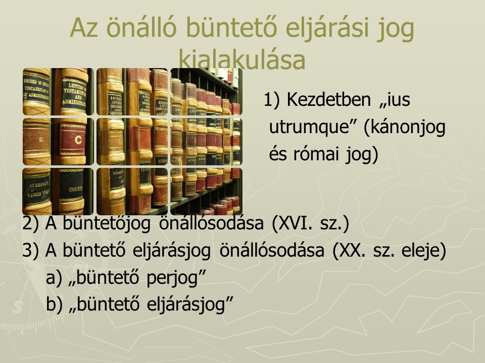 """Az önálló büntető eljárási jog kialakulása ► ► 1) Kezdetben """"ius ► ► utrumque"""" (kánonjog ► ► és római jog) 2) A büntetőjog önállósodása (XVI. sz.) 3)"""