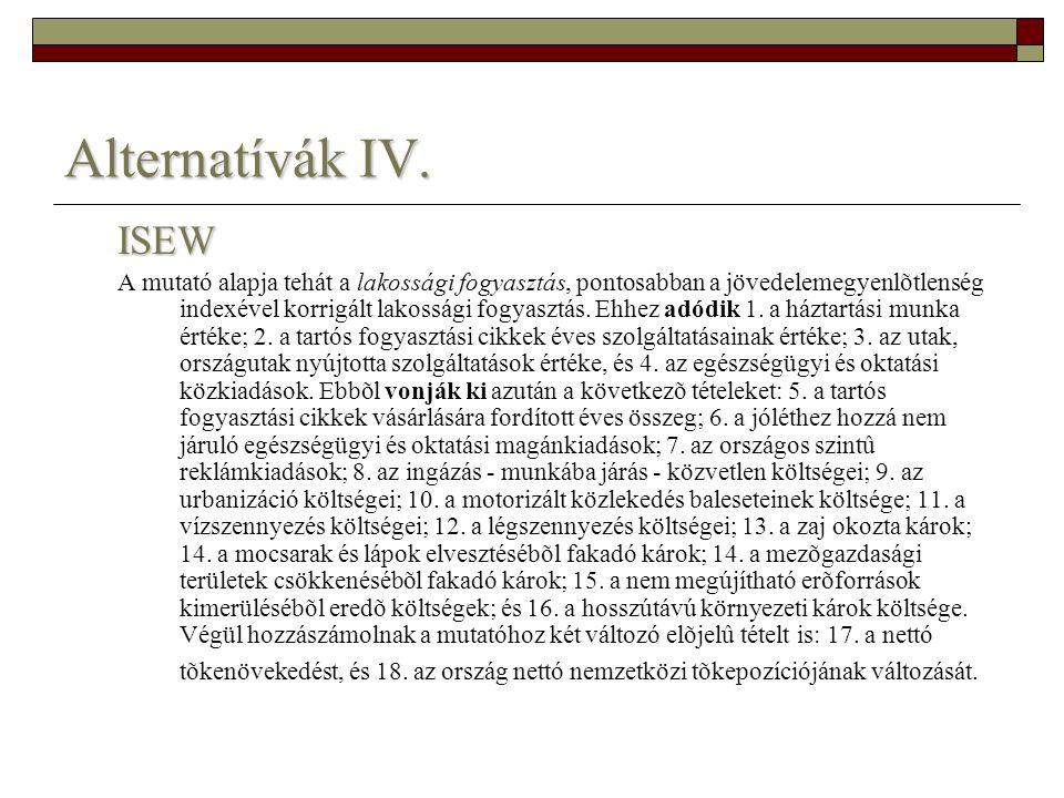 Alternatívák IV. ISEW A mutató alapja tehát a lakossági fogyasztás, pontosabban a jövedelemegyenlõtlenség indexével korrigált lakossági fogyasztás. Eh