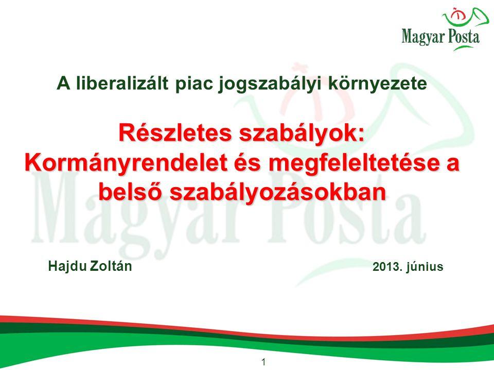1 Részletes szabályok: Kormányrendelet és megfeleltetése a belső szabályozásokban A liberalizált piac jogszabályi környezete Részletes szabályok: Kormányrendelet és megfeleltetése a belső szabályozásokban Hajdu Zoltán 2013.