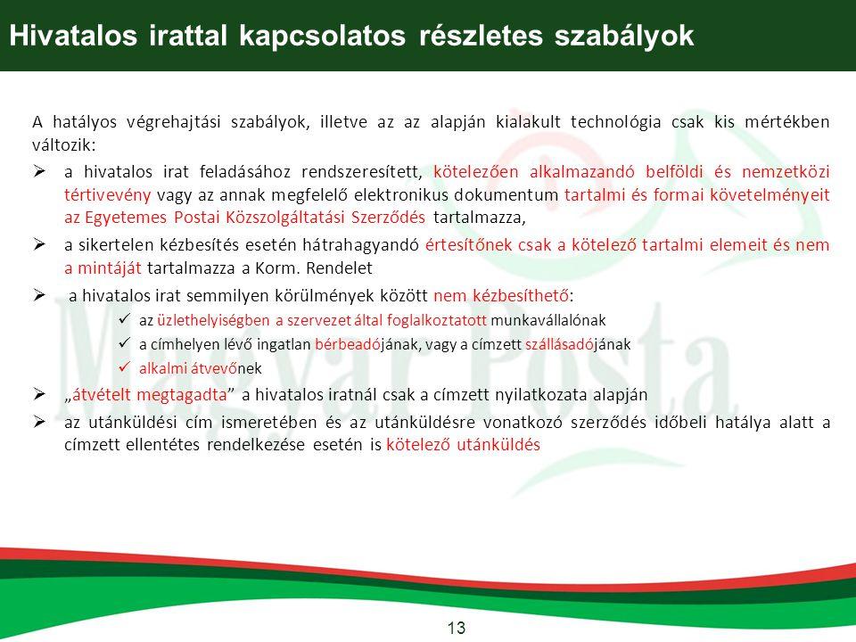13 Hivatalos irattal kapcsolatos részletes szabályok A hatályos végrehajtási szabályok, illetve az az alapján kialakult technológia csak kis mértékben