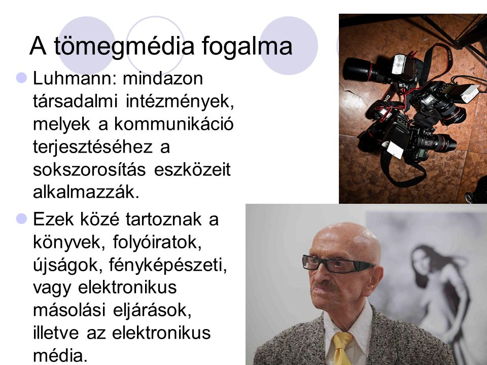 A tömegmédia fogalma  Luhmann: mindazon társadalmi intézmények, melyek a kommunikáció terjesztéséhez a sokszorosítás eszközeit alkalmazzák.