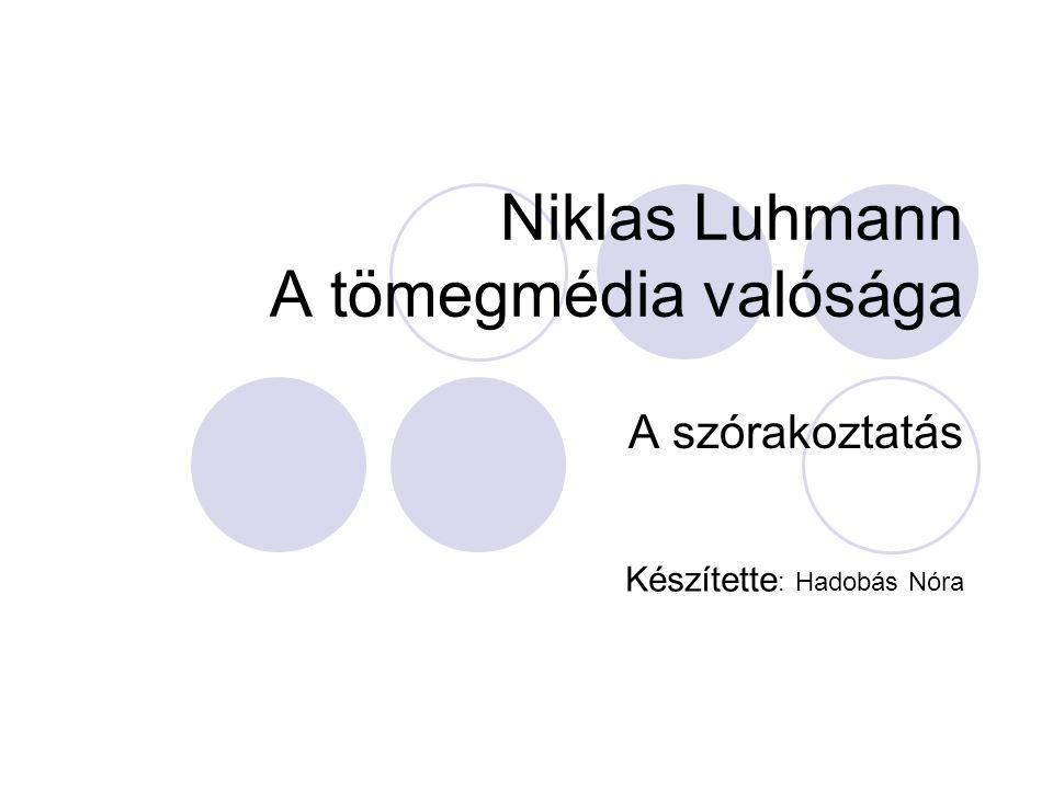 Niklas Luhmann A tömegmédia valósága A szórakoztatás Készítette : Hadobás Nóra