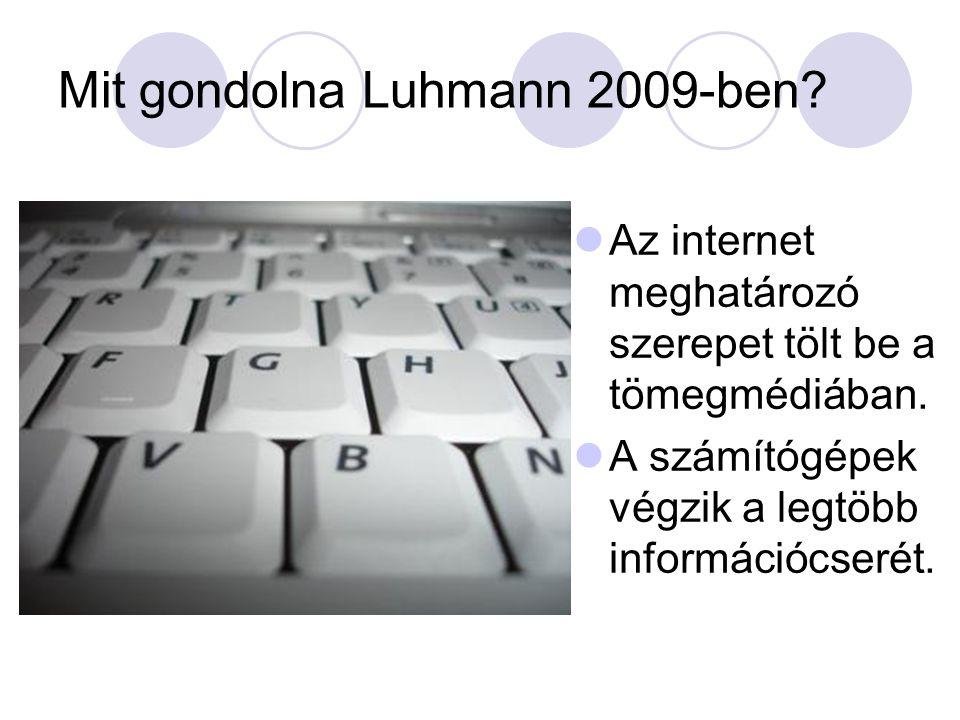 Mit gondolna Luhmann 2009-ben. Az internet meghatározó szerepet tölt be a tömegmédiában.
