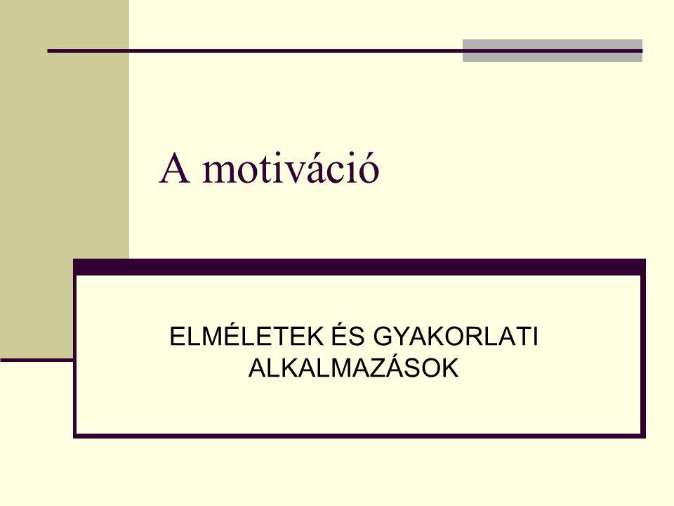A motiváció ELMÉLETEK ÉS GYAKORLATI ALKALMAZÁSOK