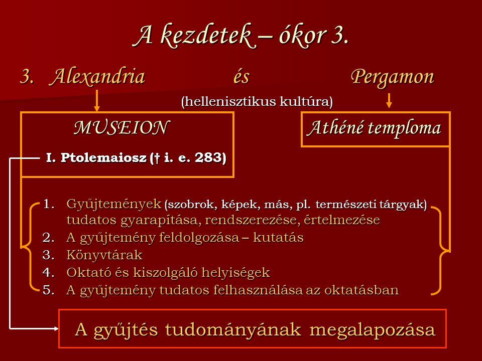 A kezdetek – ókor 3. 3. Alexandria és Pergamon (hellenisztikus kultúra) MUSEIONAthéné temploma MUSEIONAthéné temploma I. Ptolemaiosz († i. e. 283) 1.G