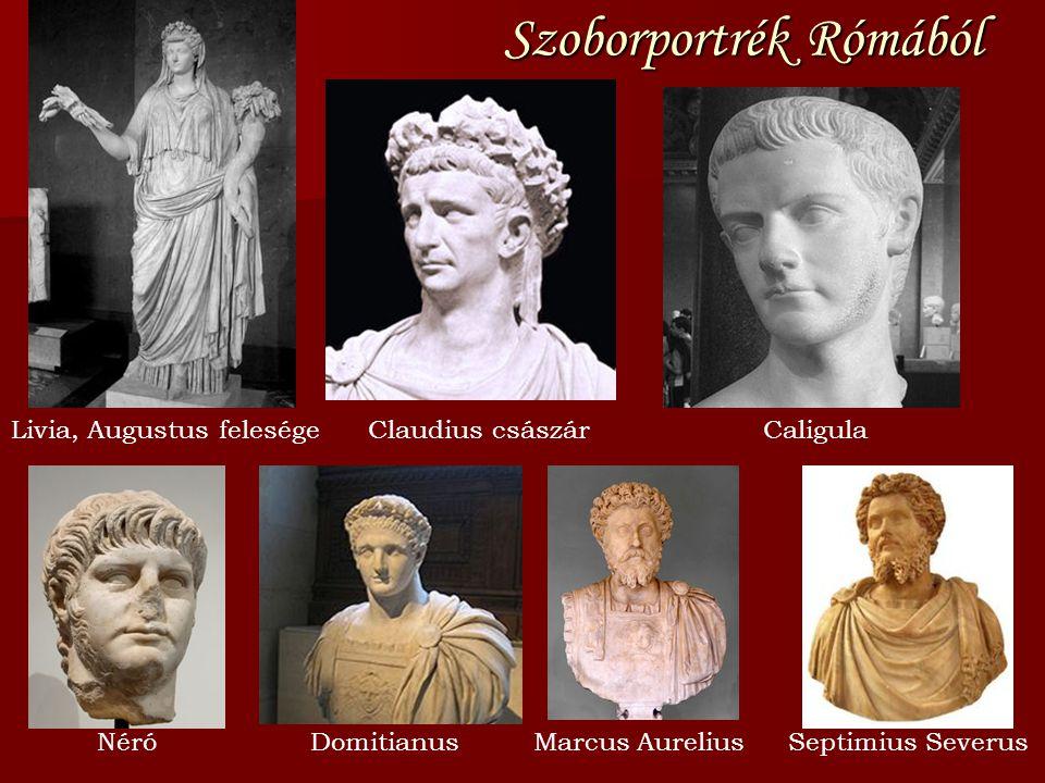 Szoborportrék Rómából Livia, Augustus felesége DomitianusNéró CaligulaClaudius császár Marcus AureliusSeptimius Severus
