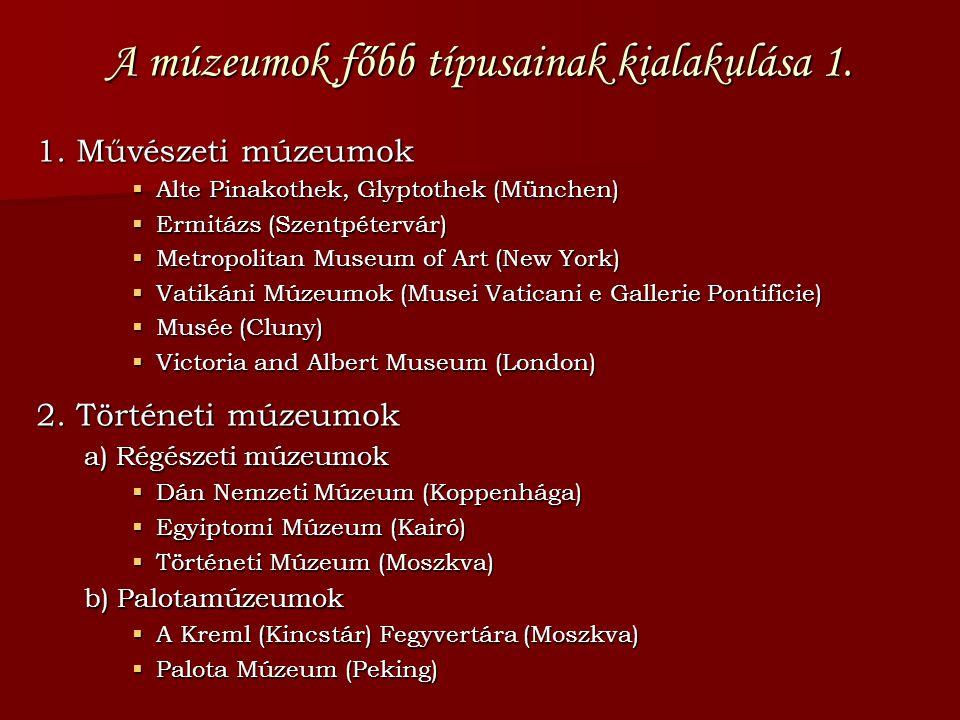 A múzeumok főbb típusainak kialakulása 1. 1. Művészeti múzeumok  Alte Pinakothek, Glyptothek (München)  Ermitázs (Szentpétervár)  Metropolitan Muse