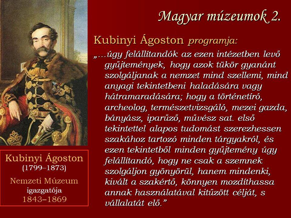 """Magyar múzeumok 2. Kubinyi Ágoston programja: """"…úgy felállítandók az ezen intézetben levő gyűjtemények, hogy azok tükör gyanánt szolgáljanak a nemzet"""