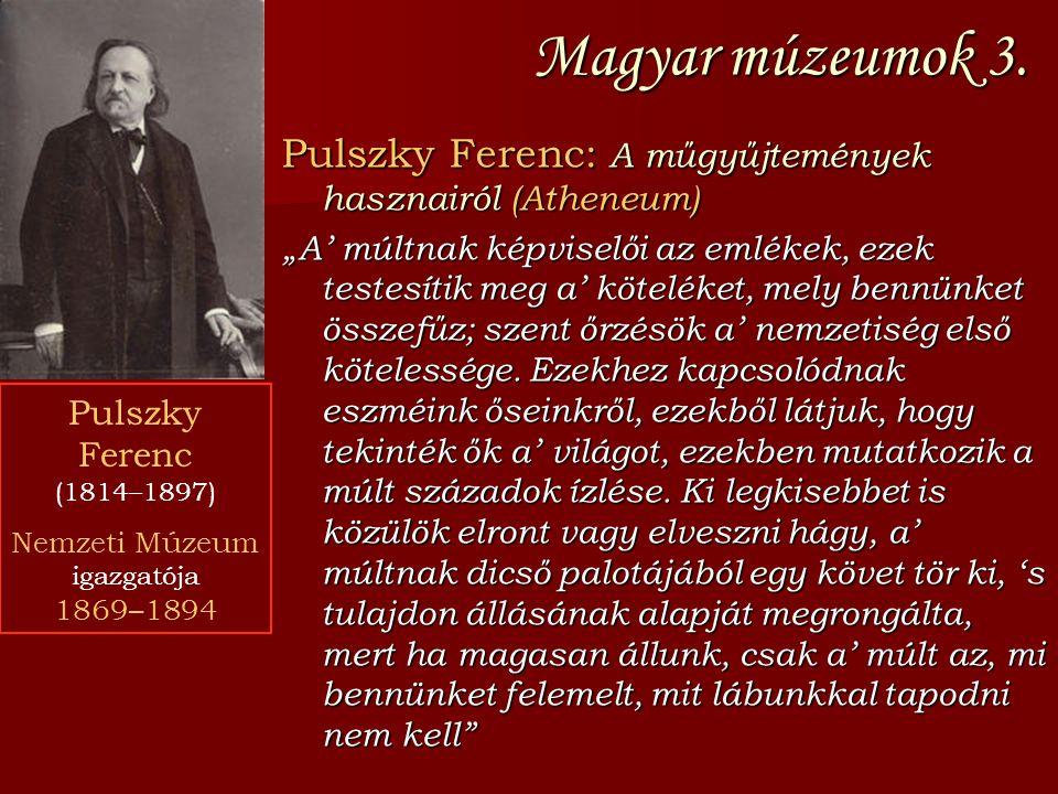 """Magyar múzeumok 3. Pulszky Ferenc: A műgyűjtemények hasznairól (Atheneum) """"A' múltnak képviselői az emlékek, ezek testesítik meg a' köteléket, mely be"""