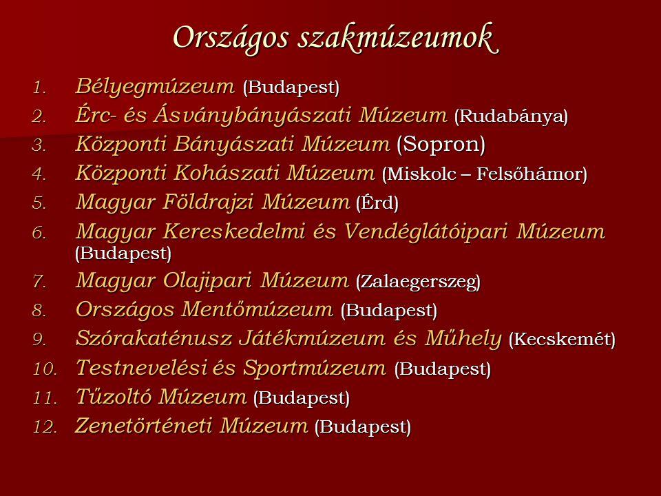 Országos szakmúzeumok 1. Bélyegmúzeum (Budapest) 2. Érc- és Ásványbányászati Múzeum (Rudabánya) 3. Központi Bányászati Múzeum (Sopron) 4. Központi Koh