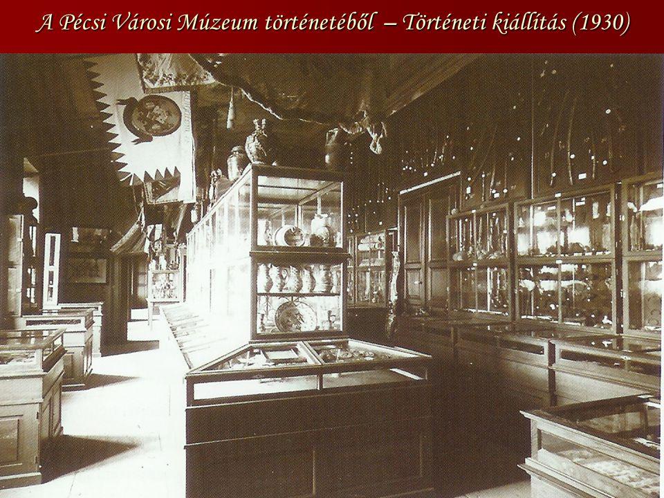 A Pécsi Városi Múzeum történetéből – Történeti kiállítás (1930)
