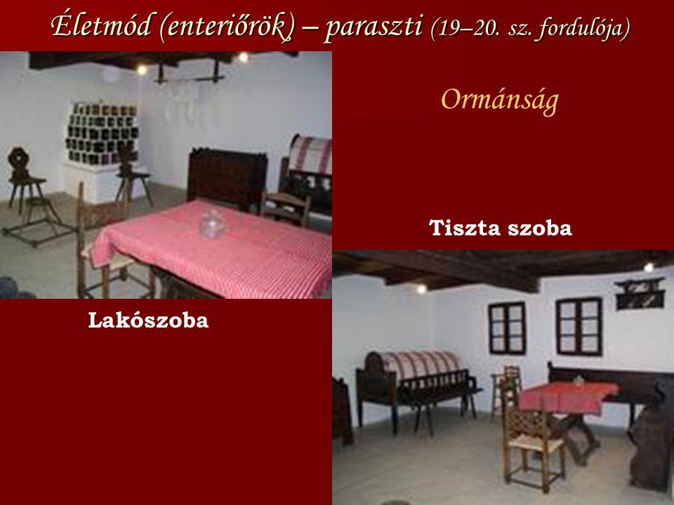 Életmód (enteriőrök) – paraszti (19–20. sz. fordulója) Ormánság Lakószoba Tiszta szoba