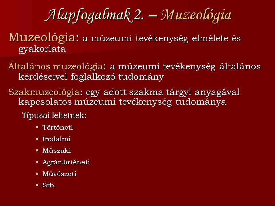 Alapfogalmak 2. – Muzeológia Muzeológia: a múzeumi tevékenység elmélete és gyakorlata Általános muzeológia : a múzeumi tevékenység általános kérdéseiv