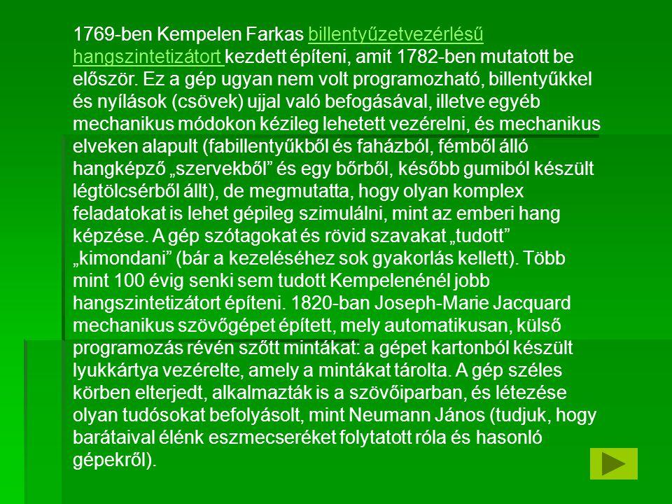 1769-ben Kempelen Farkas billentyűzetvezérlésű hangszintetizátort kezdett építeni, amit 1782-ben mutatott be először. Ez a gép ugyan nem volt programo