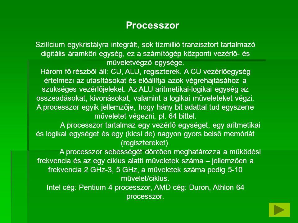 CPU: Central Processing Unit a központi feldolgozó egység, ez értelmezi a parancsokat és hajtja végre a memóriában tárolt utasításokat.