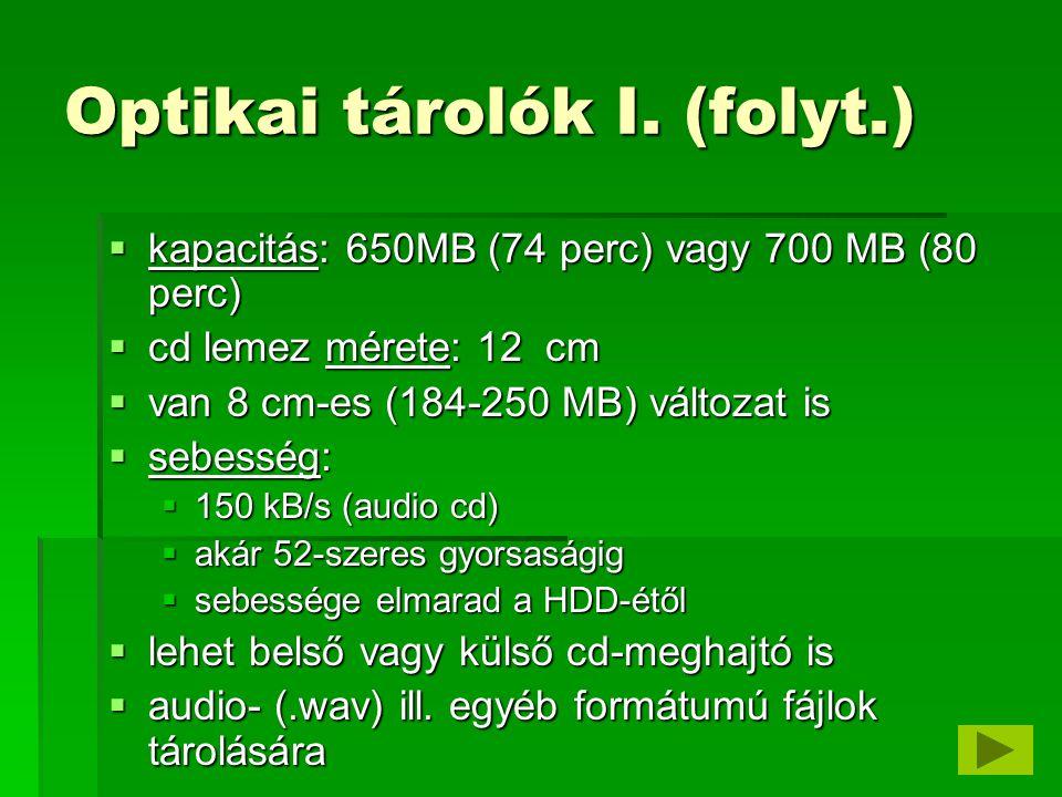 Optikai tárolók II.: DVD eszközök  kisebb hullámhosszú lézerrel írják-olvassák a dvd- lemezeket  lézersugár átmérője 1,32 μm  adatokat két rétegben is tárolhatják (dual layer)  DVD lemez lehet kétoldalas is  lehetséges kapacitás: (4,7 GB+3,7 GB)×2  videó- ill.
