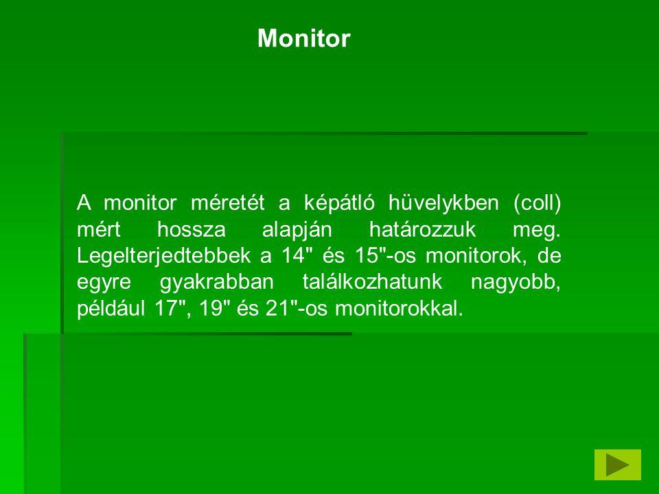 A monitor méretét a képátló hüvelykben (coll) mért hossza alapján határozzuk meg. Legelterjedtebbek a 14