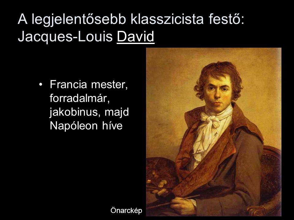 A legjelentősebb klasszicista festő: Jacques-Louis David •Francia mester, forradalmár, jakobinus, majd Napóleon híve Önarckép