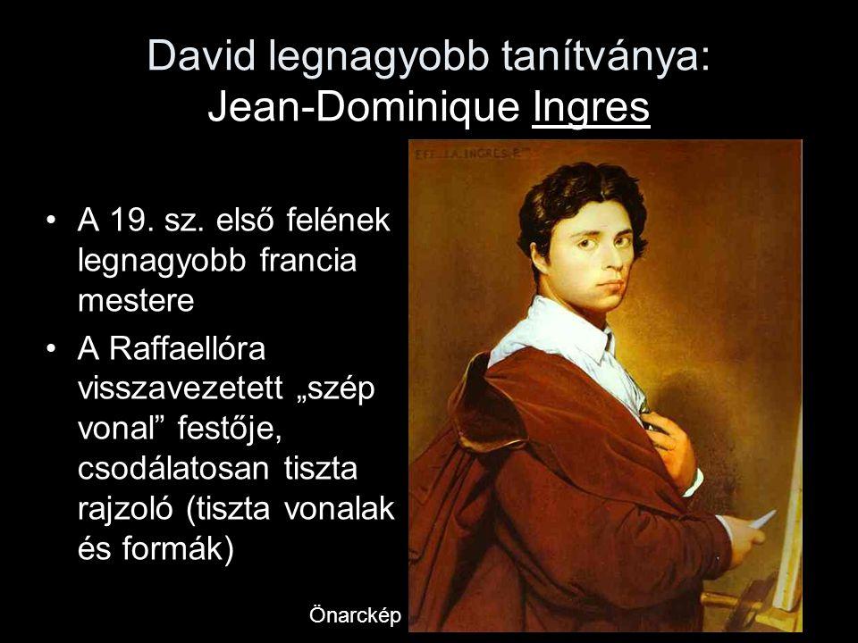 """David legnagyobb tanítványa: Jean-Dominique Ingres •A 19. sz. első felének legnagyobb francia mestere •A Raffaellóra visszavezetett """"szép vonal"""" festő"""