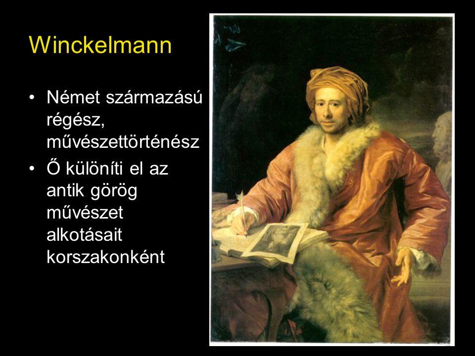 Winckelmann •Német származású régész, művészettörténész •Ő különíti el az antik görög művészet alkotásait korszakonként