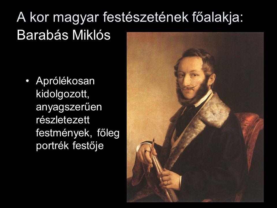 A kor magyar festészetének főalakja: Barabás Miklós •Aprólékosan kidolgozott, anyagszerűen részletezett festmények, főleg portrék festője