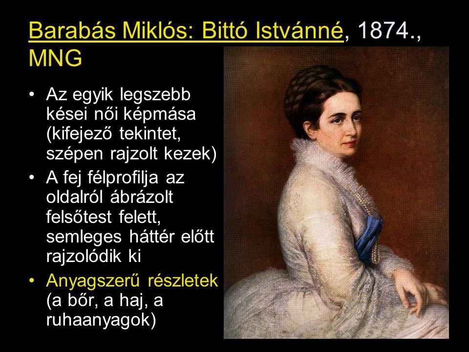 Barabás Miklós: Bittó Istvánné, 1874., MNG •Az egyik legszebb kései női képmása (kifejező tekintet, szépen rajzolt kezek) •A fej félprofilja az oldalr