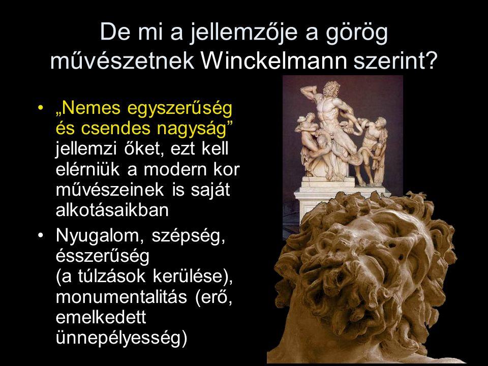 """De mi a jellemzője a görög művészetnek Winckelmann szerint? •""""Nemes egyszerűség és csendes nagyság"""" jellemzi őket, ezt kell elérniük a modern kor művé"""