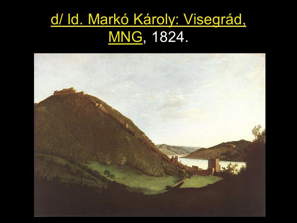 d/ Id. Markó Károly: Visegrád, MNG, 1824.