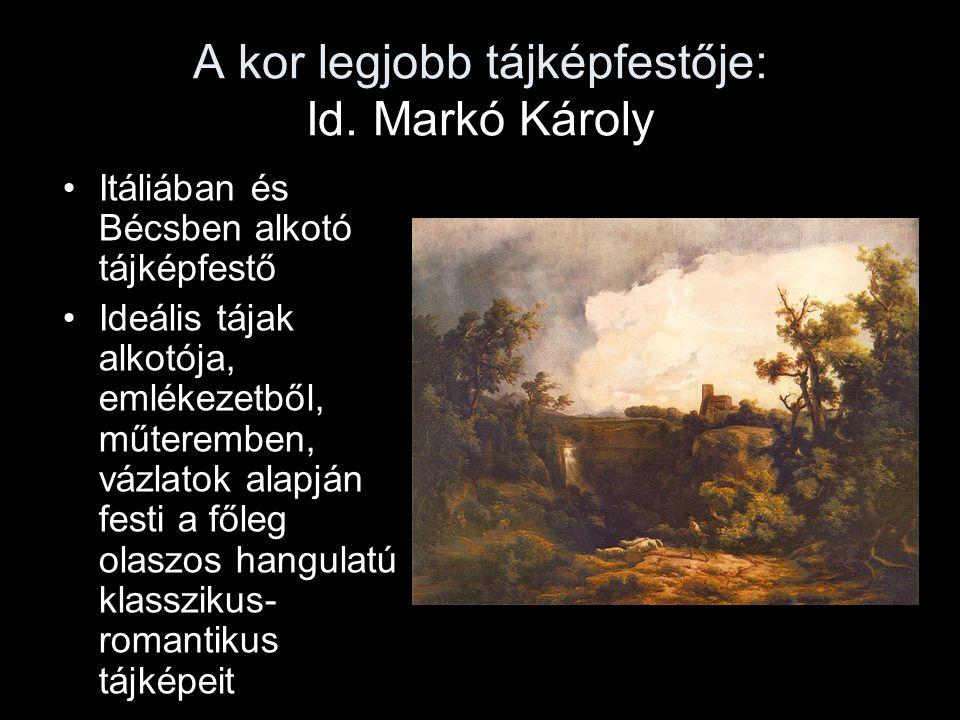 A kor legjobb tájképfestője: Id. Markó Károly •Itáliában és Bécsben alkotó tájképfestő •Ideális tájak alkotója, emlékezetből, műteremben, vázlatok ala
