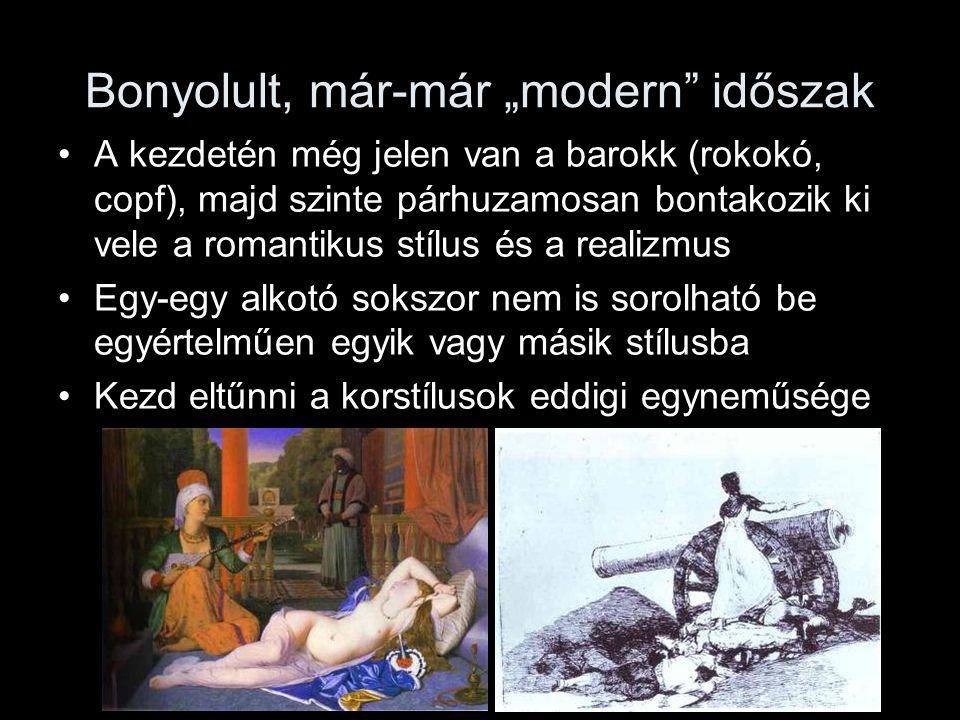 """Bonyolult, már-már """"modern"""" időszak •A kezdetén még jelen van a barokk (rokokó, copf), majd szinte párhuzamosan bontakozik ki vele a romantikus stílus"""