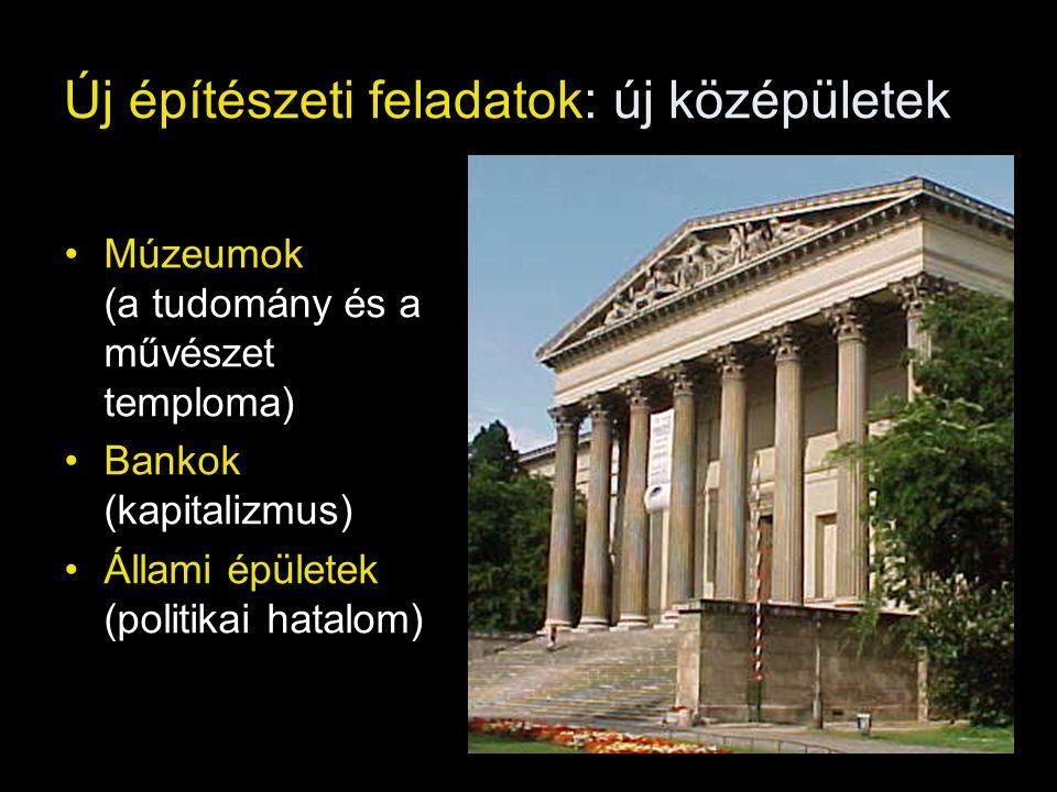 Új építészeti feladatok: új középületek •Múzeumok (a tudomány és a művészet temploma) •Bankok (kapitalizmus) •Állami épületek (politikai hatalom)