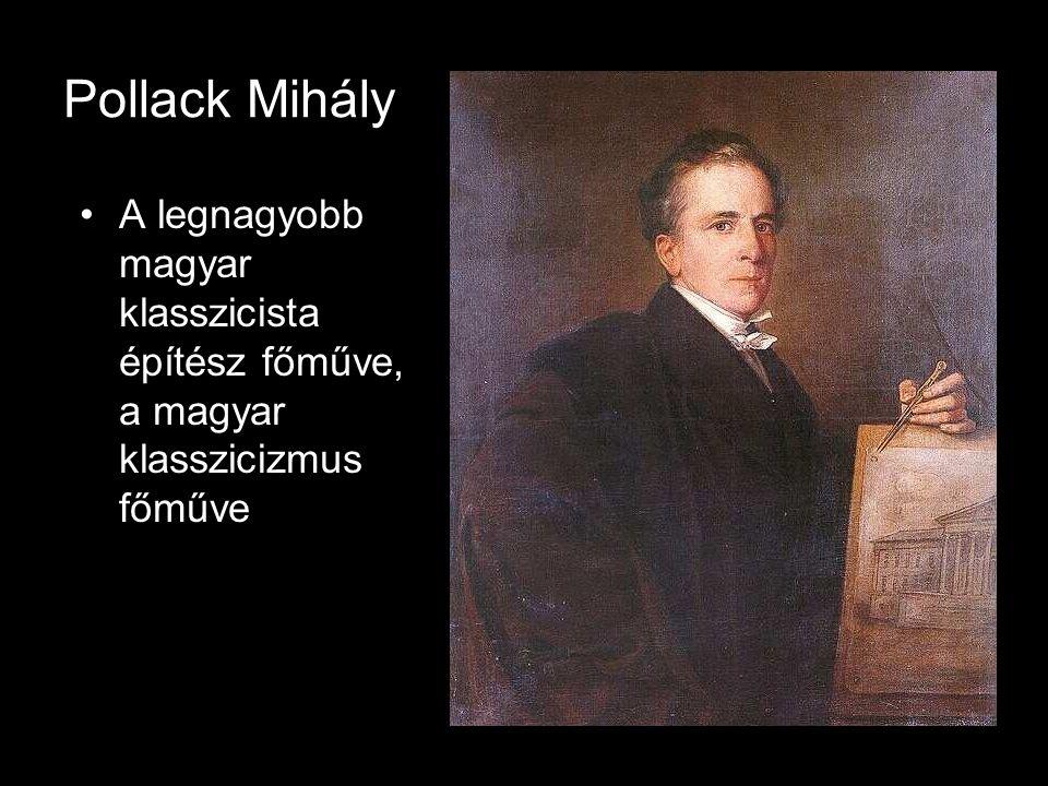 Pollack Mihály •A legnagyobb magyar klasszicista építész főműve, a magyar klasszicizmus főműve