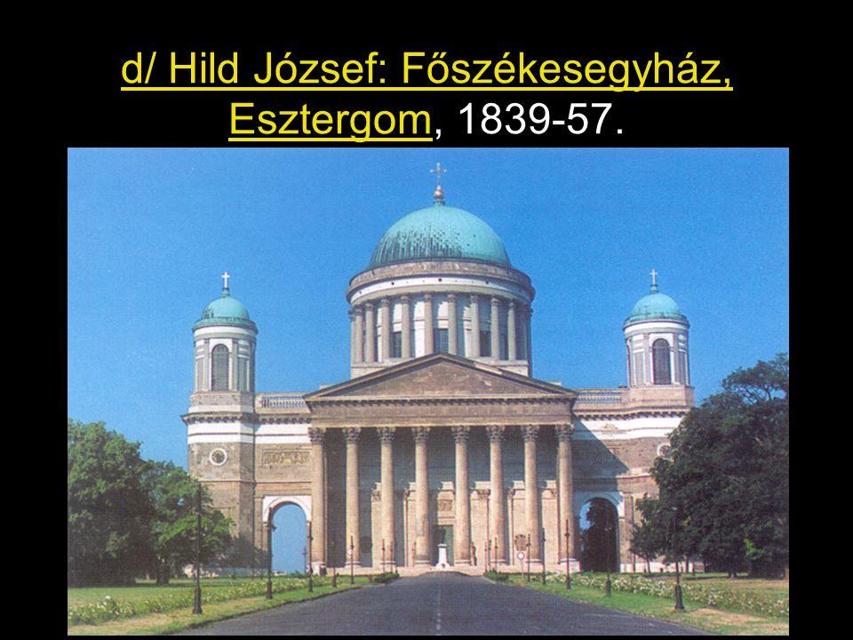 d/ Hild József: Főszékesegyház, Esztergom, 1839-57.