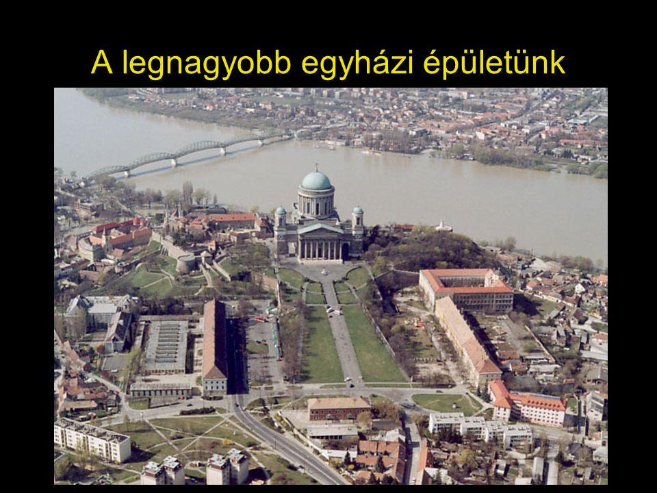 A legnagyobb egyházi épületünk