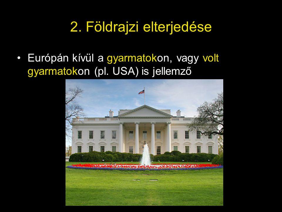 2. Földrajzi elterjedése •Európán kívül a gyarmatokon, vagy volt gyarmatokon (pl. USA) is jellemző