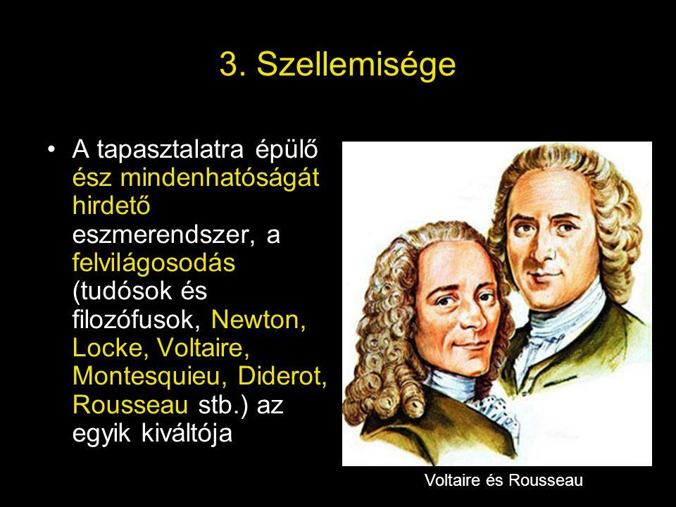 3. Szellemisége •A tapasztalatra épülő ész mindenhatóságát hirdető eszmerendszer, a felvilágosodás (tudósok és filozófusok, Newton, Locke, Voltaire, M