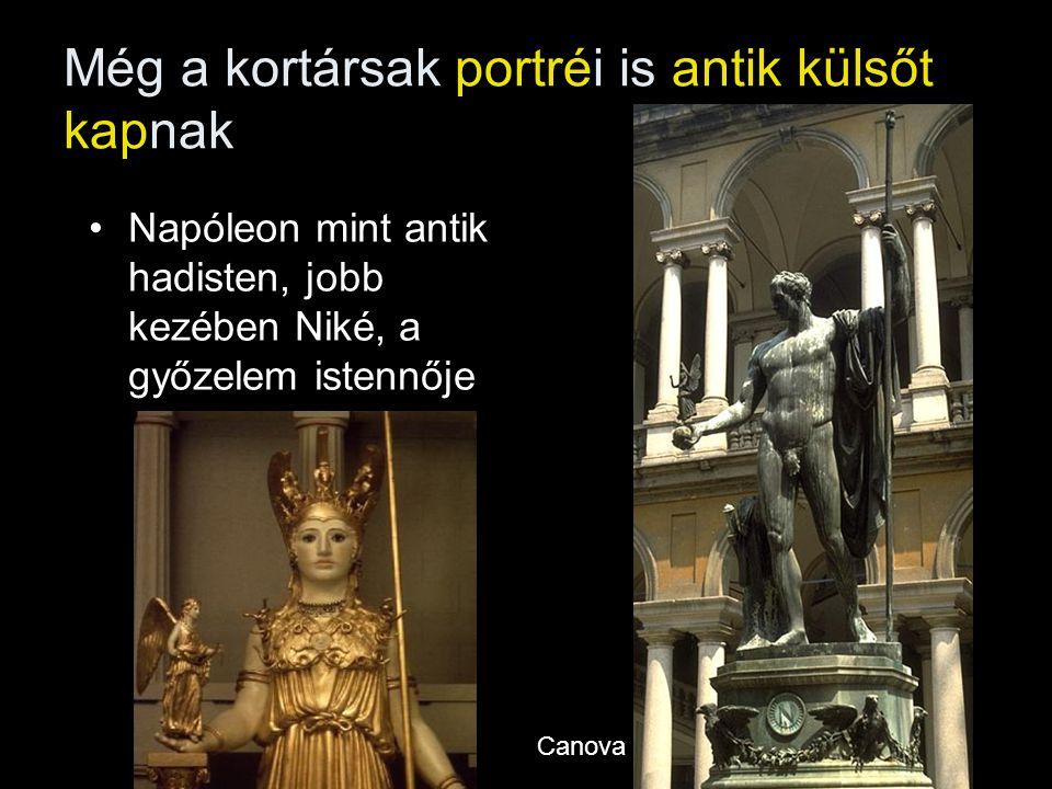 Még a kortársak portréi is antik külsőt kapnak •Napóleon mint antik hadisten, jobb kezében Niké, a győzelem istennője Canova