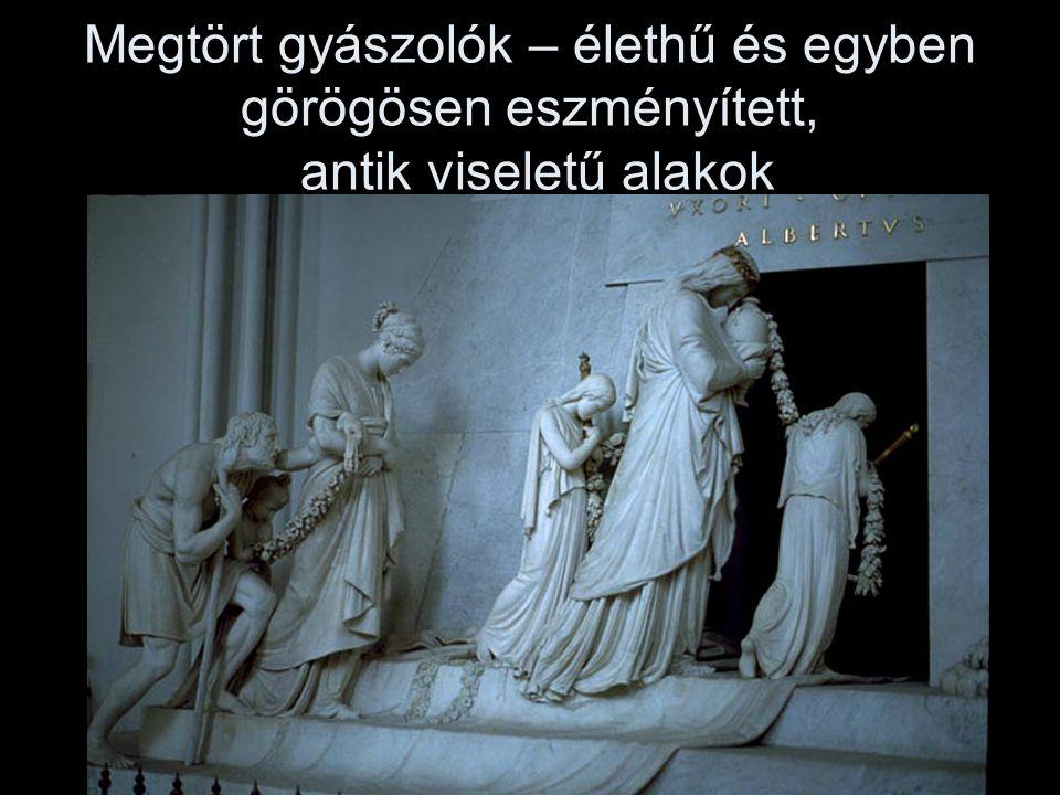 Megtört gyászolók – élethű és egyben görögösen eszményített, antik viseletű alakok