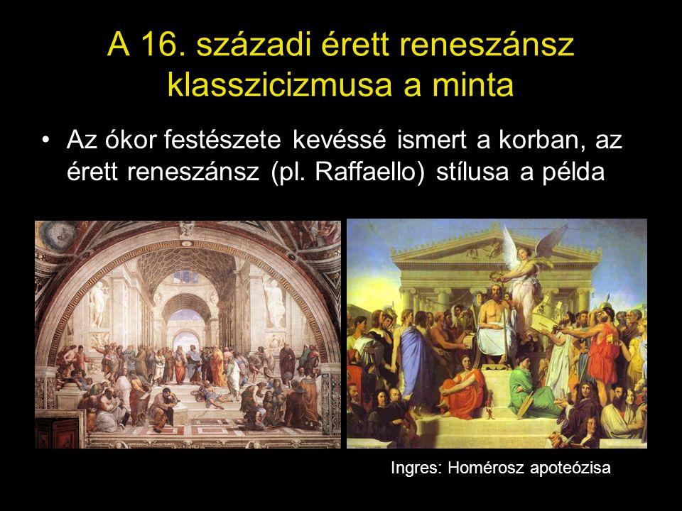 A 16. századi érett reneszánsz klasszicizmusa a minta •Az ókor festészete kevéssé ismert a korban, az érett reneszánsz (pl. Raffaello) stílusa a példa