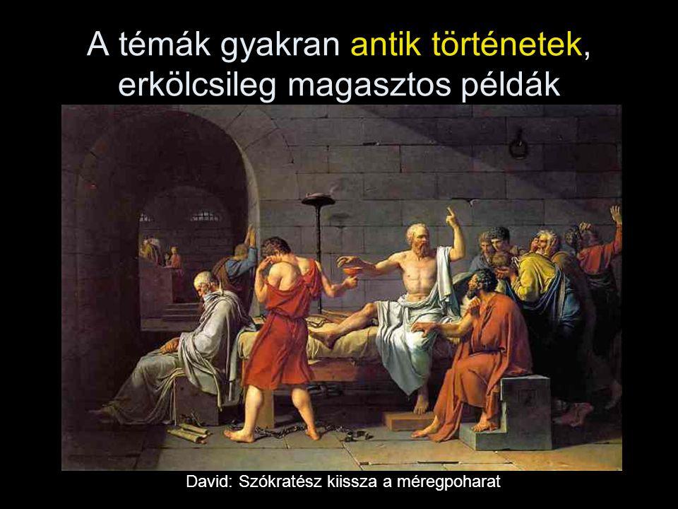 A témák gyakran antik történetek, erkölcsileg magasztos példák David: Szókratész kiissza a méregpoharat