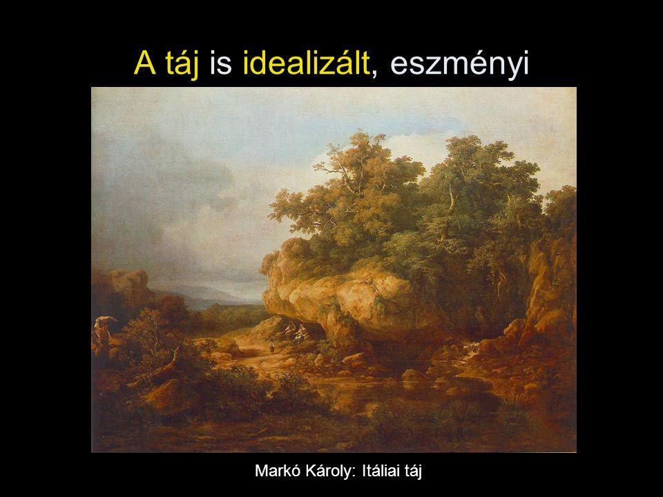 A táj is idealizált, eszményi Markó Károly: Itáliai táj