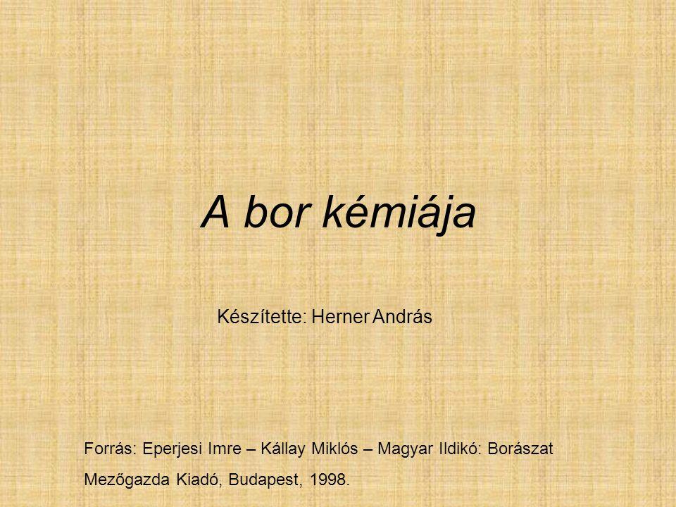 A bor kémiája Készítette: Herner András Forrás: Eperjesi Imre – Kállay Miklós – Magyar Ildikó: Borászat Mezőgazda Kiadó, Budapest, 1998.