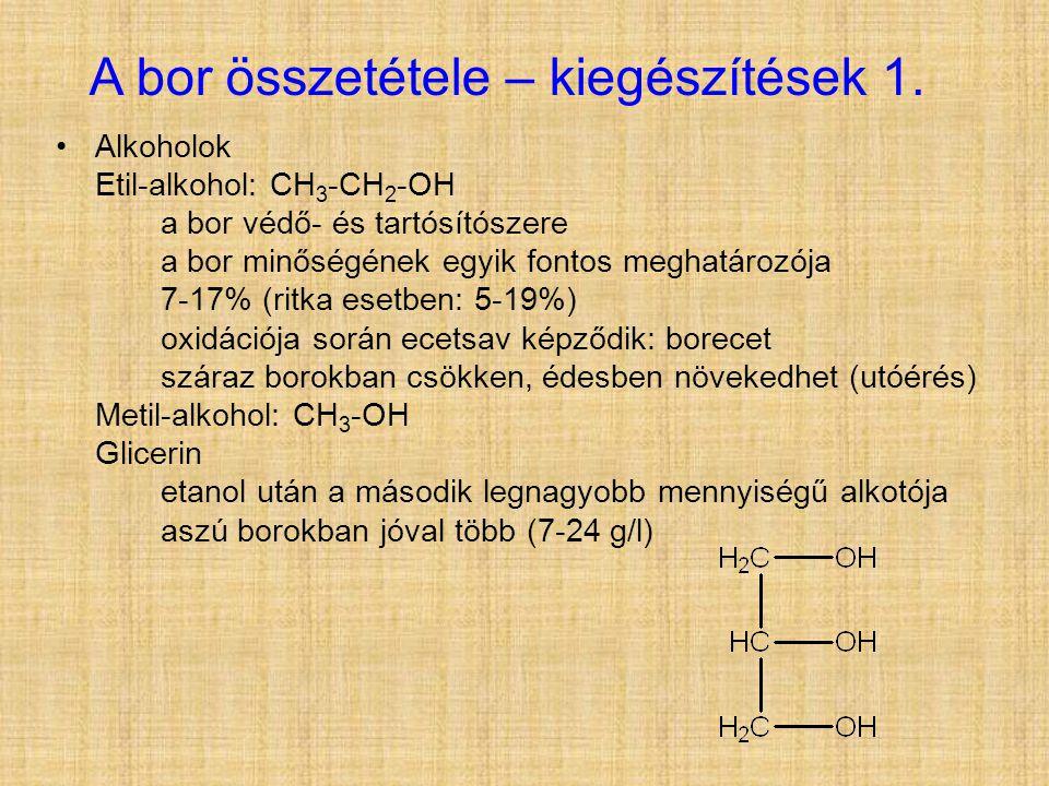 A bor összetétele – kiegészítések 1. •Alkoholok Etil-alkohol: CH 3 -CH 2 -OH a bor védő- és tartósítószere a bor minőségének egyik fontos meghatározój