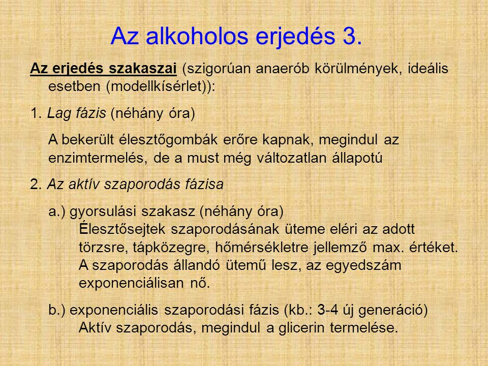 Az alkoholos erjedés 3. Az erjedés szakaszai (szigorúan anaerób körülmények, ideális esetben (modellkísérlet)): 1. Lag fázis (néhány óra) A bekerült é