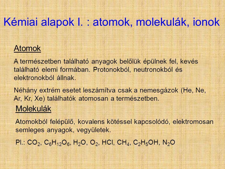 Kémiai alapok I. : atomok, molekulák, ionok Atomok A természetben található anyagok belőlük épülnek fel, kevés található elemi formában. Protonokból,