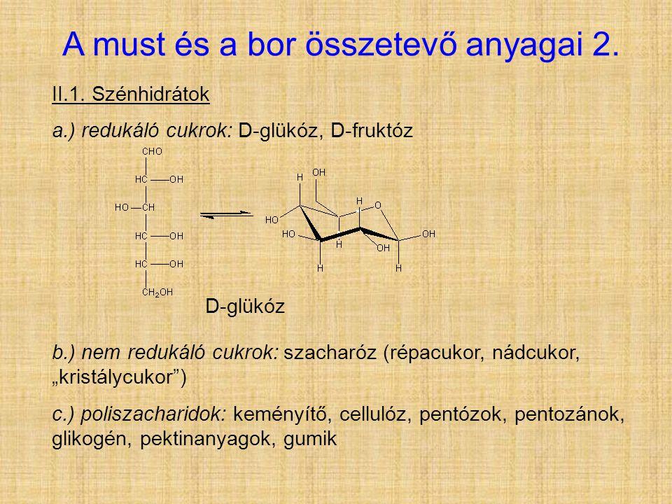 """II.1. Szénhidrátok a.) redukáló cukrok: D-glükóz, D-fruktóz b.) nem redukáló cukrok: szacharóz (répacukor, nádcukor, """"kristálycukor"""") c.) poliszachari"""