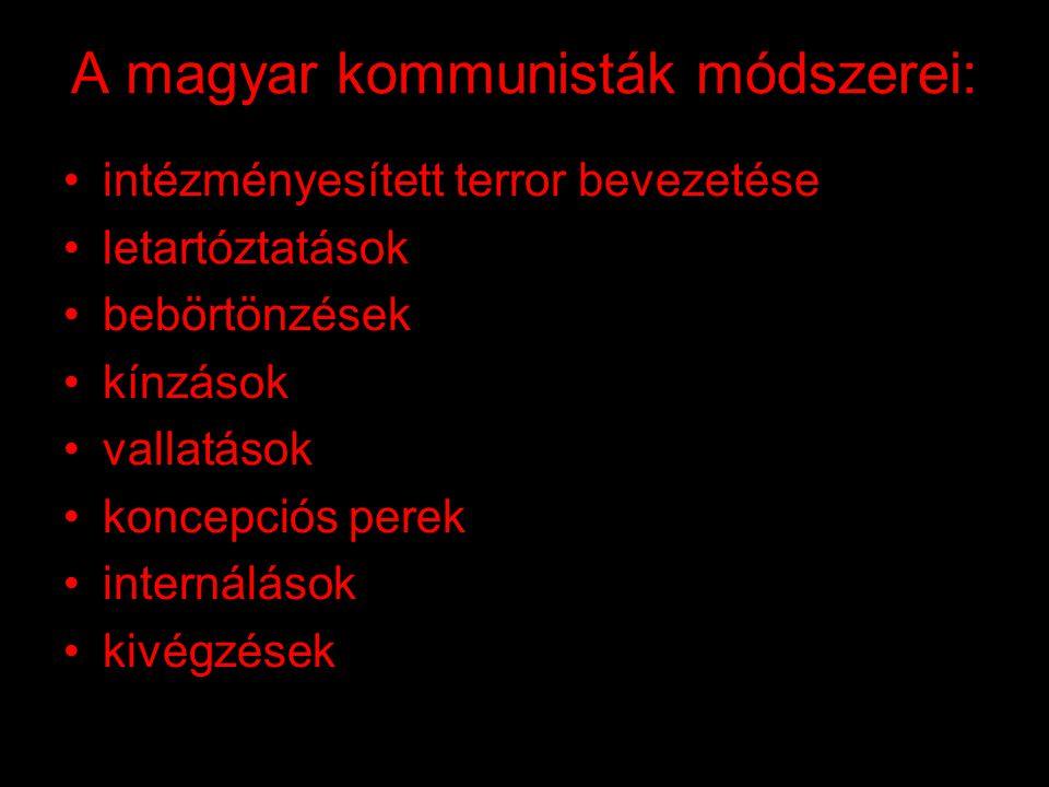 A magyar kommunisták célja: •a munkás-paraszt hatalom biztosítása •egypárti diktatúra kiépítése •pártállami rendszer létrehozása •magántulajdon felszámolása •a magyar hagyományok, tradicionális erkölcsi értékek eltörlése •proletár internacionalizmus