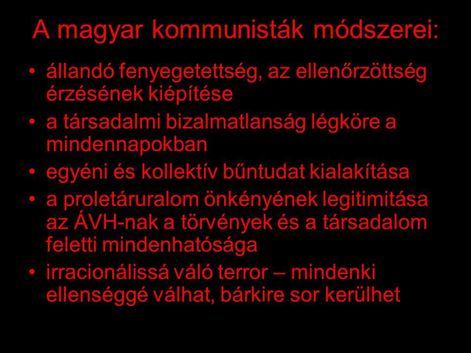 A magyar kommunisták módszerei: •intézményesített terror bevezetése •letartóztatások •bebörtönzések •kínzások •vallatások •koncepciós perek •internálások •kivégzések