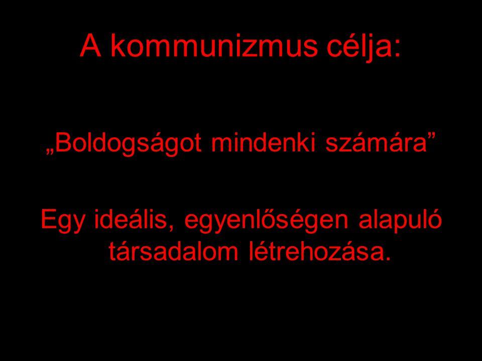 Kommunizmus: •Született: 1796 •Apa: Gracchus Babeuf •Nevelő szülők: Marx, Engels, Lenin •Gyermekkor: 1796-1917 illegalitásban •Felnőtt kor :1917-1989