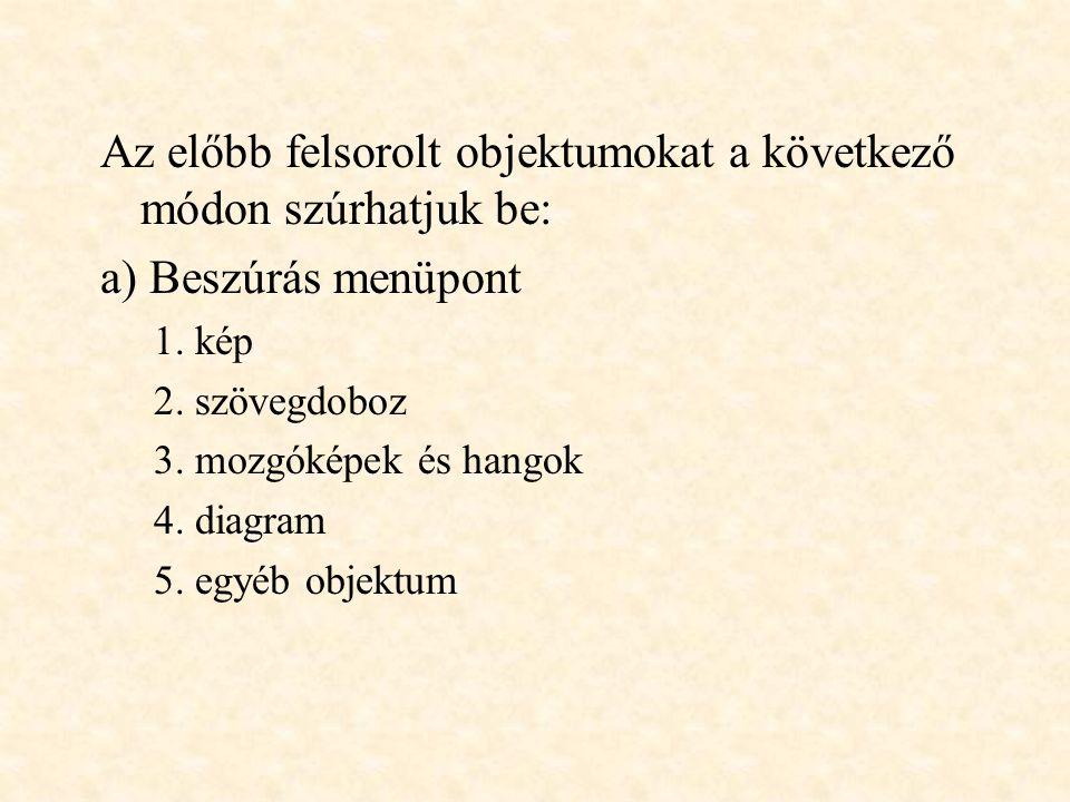 Egy dián többféle objektum is szerepelhet, pl.: –kép (bmp, jpg, gif, wmf stb. kiterjesztésű) –mozgókép (avi, aif, aifc stb.) –hangfájl (wav, rmi, mid